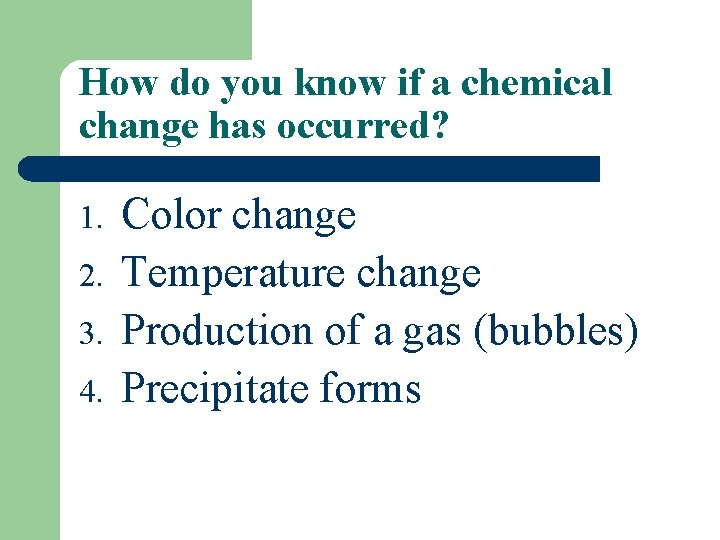How do you know if a chemical change has occurred? 1. 2. 3. 4.