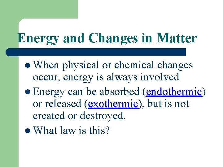 Energy and Changes in Matter l When physical or chemical changes occur, energy is