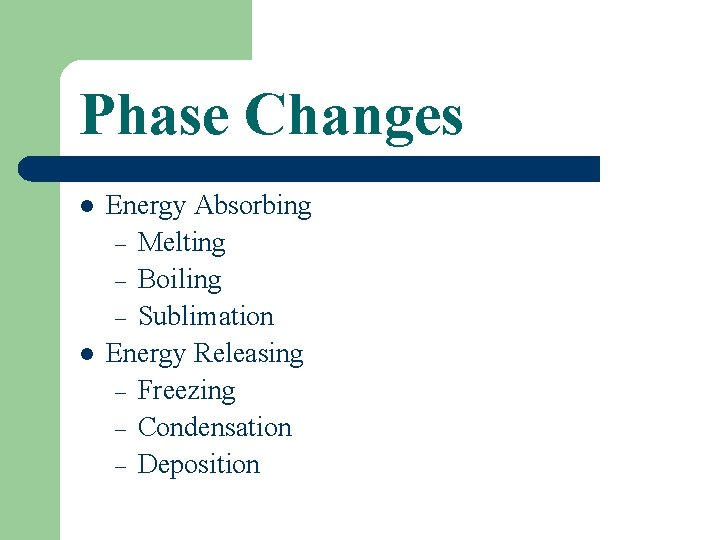 Phase Changes l l Energy Absorbing – Melting – Boiling – Sublimation Energy Releasing