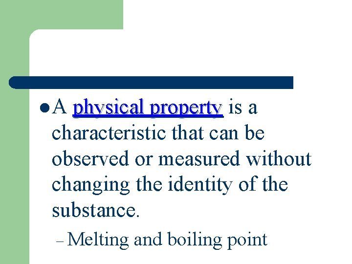l. A physical property is a characteristic that can be observed or measured without
