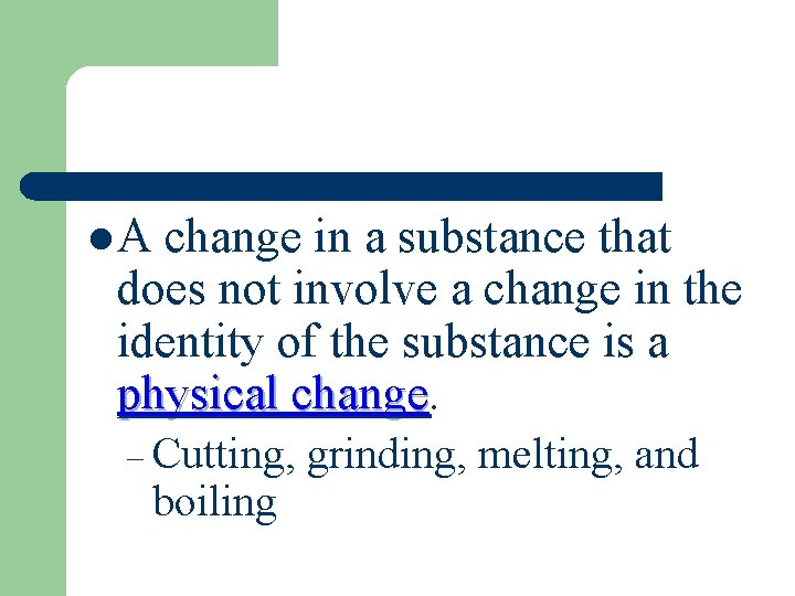 l. A change in a substance that does not involve a change in the