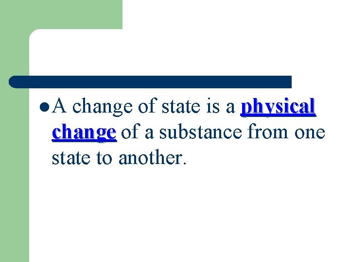 l. A change of state is a physical change of a substance from one