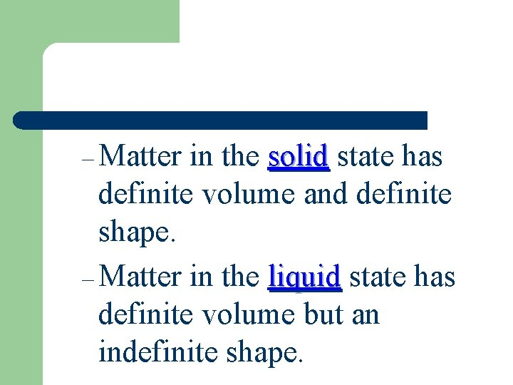 – Matter in the solid state has definite volume and definite shape. – Matter