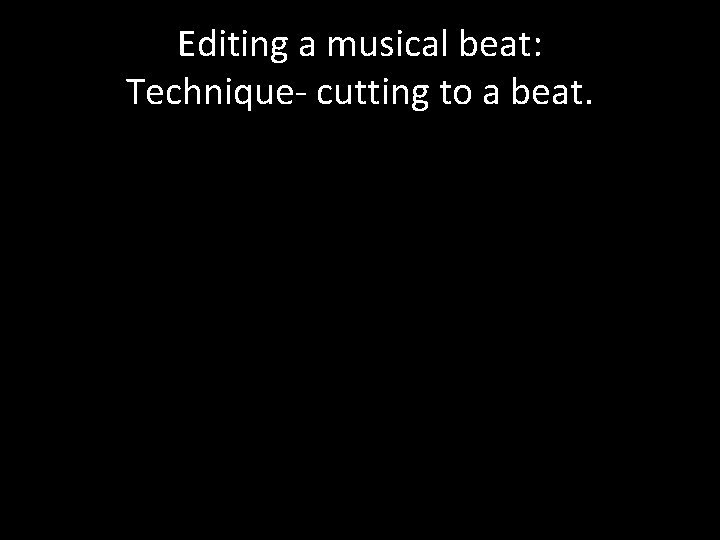 Editing a musical beat: Technique- cutting to a beat.