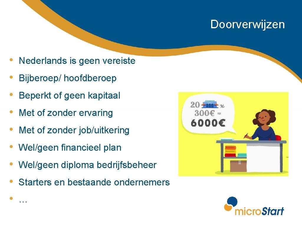 Doorverwijzen • Nederlands is geen vereiste • Bijberoep/ hoofdberoep • Beperkt of geen kapitaal