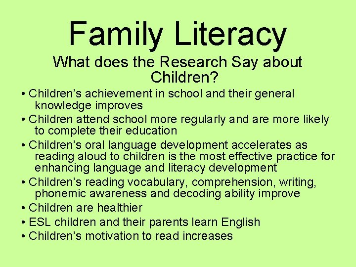 Family Literacy What does the Research Say about Children? • Children's achievement in school