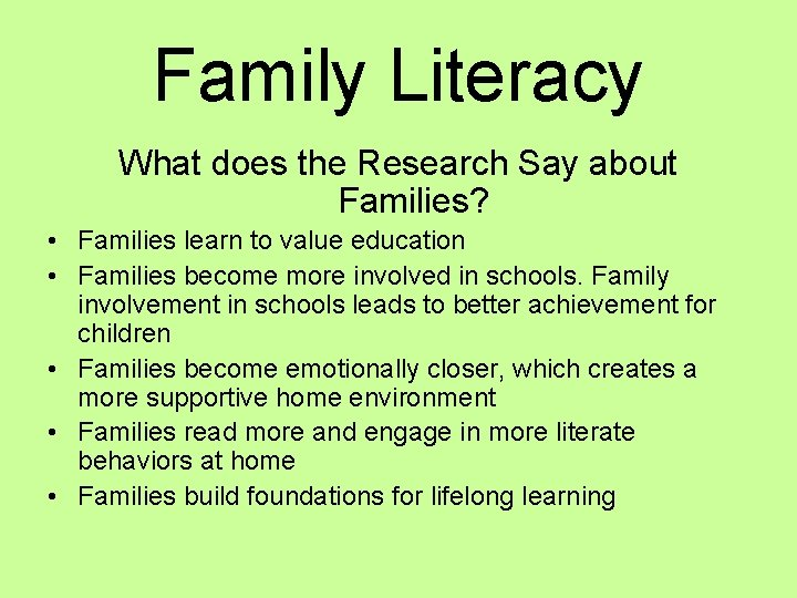 Family Literacy What does the Research Say about Families? • Families learn to value