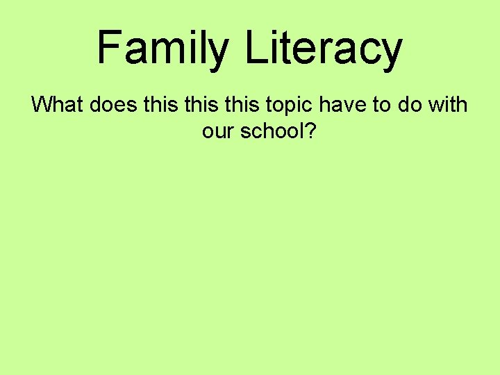 Family Literacy What does this topic have to do with our school?