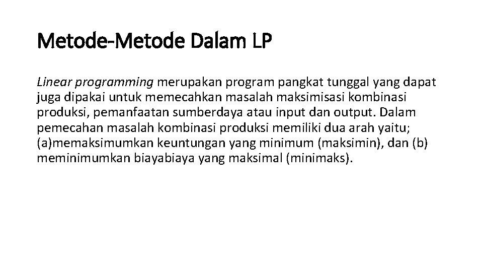 Metode-Metode Dalam LP Linear programming merupakan program pangkat tunggal yang dapat juga dipakai untuk