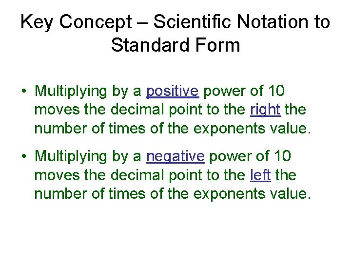 Key Concept – Scientific Notation to Standard Form • Multiplying by a positive power