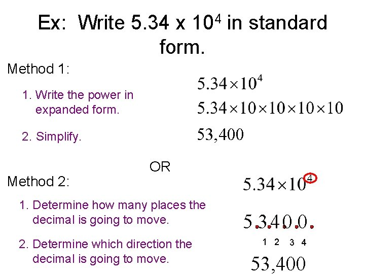 Ex: Write 5. 34 x 104 in standard form. Method 1: 1. Write the
