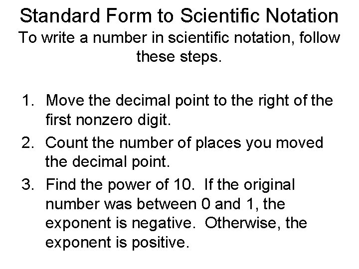 Standard Form to Scientific Notation To write a number in scientific notation, follow these