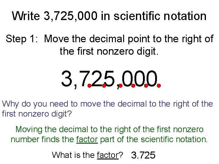 Write 3, 725, 000 in scientific notation Step 1: Move the decimal point to