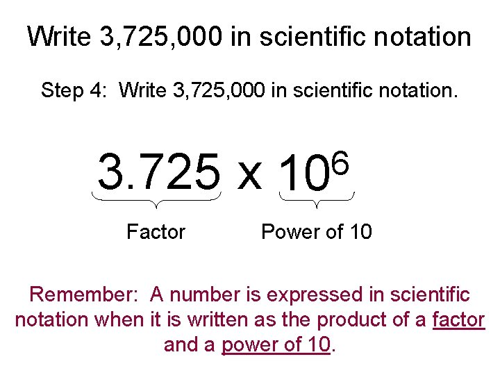 Write 3, 725, 000 in scientific notation Step 4: Write 3, 725, 000 in