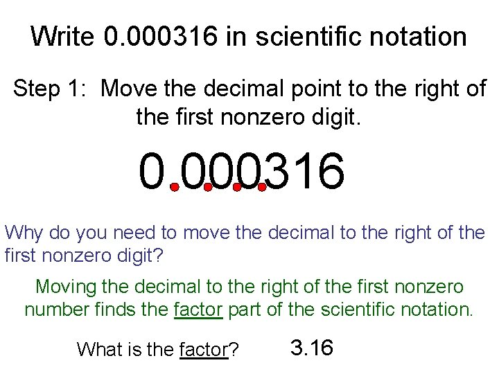 Write 0. 000316 in scientific notation Step 1: Move the decimal point to the