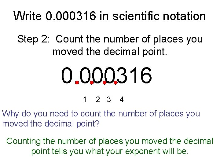 Write 0. 000316 in scientific notation Step 2: Count the number of places you