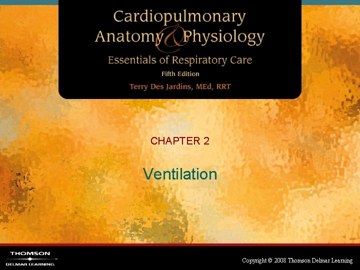 CHAPTER 2 Ventilation Copyright © 2008 Thomson Delmar Learning