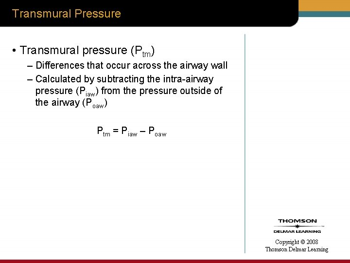 Transmural Pressure • Transmural pressure (Ptm) – Differences that occur across the airway wall