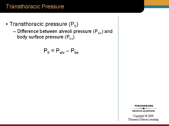 Transthoracic Pressure • Transthoracic pressure (Ptt) – Difference between alveoli pressure (Palv) and body