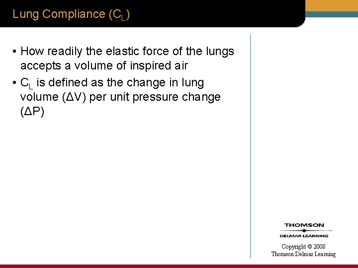 Lung Compliance (CL) • How readily the elastic force of the lungs accepts a