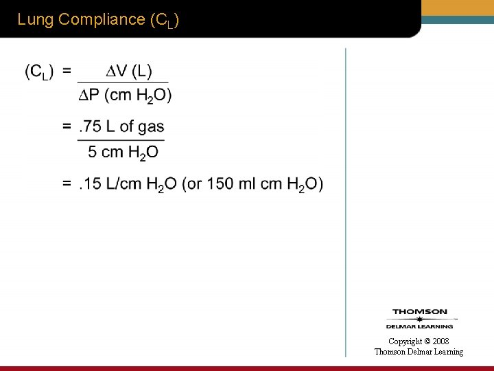 Lung Compliance (CL) Copyright © 2008 Thomson Delmar Learning