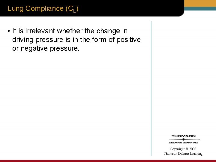 Lung Compliance (CL) • It is irrelevant whether the change in driving pressure is