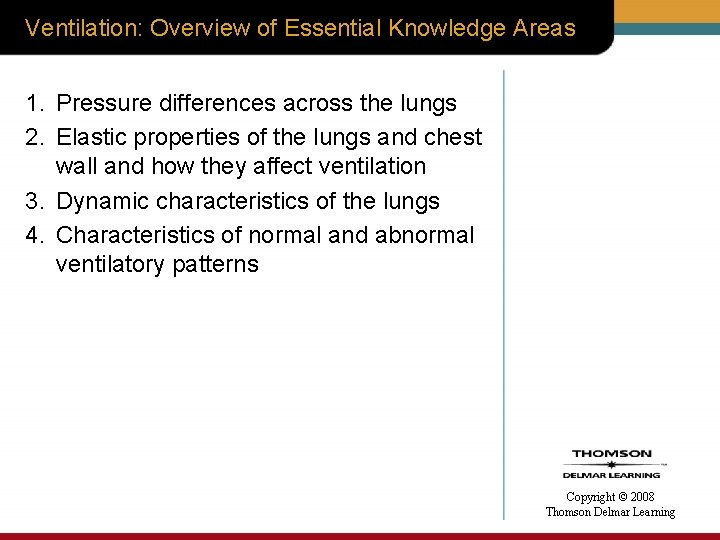 Ventilation: Overview of Essential Knowledge Areas 1. Pressure differences across the lungs 2. Elastic