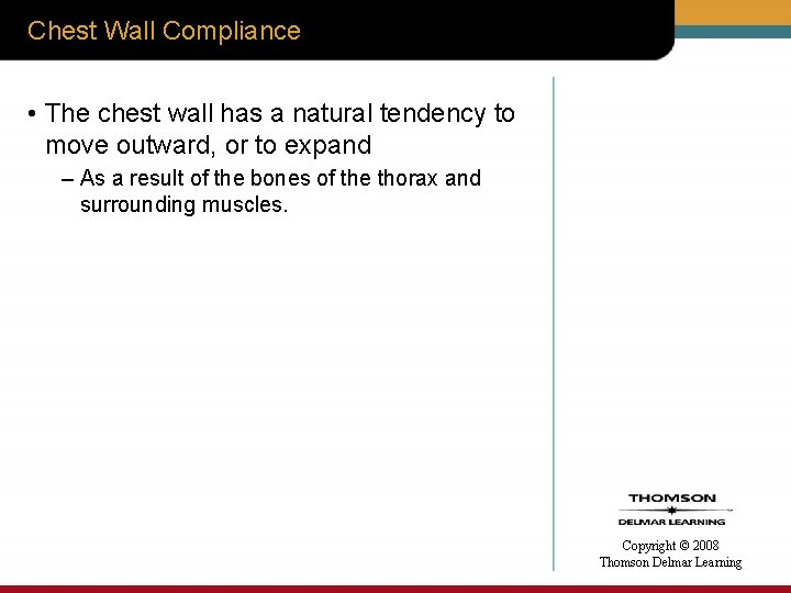Chest Wall Compliance • The chest wall has a natural tendency to move outward,