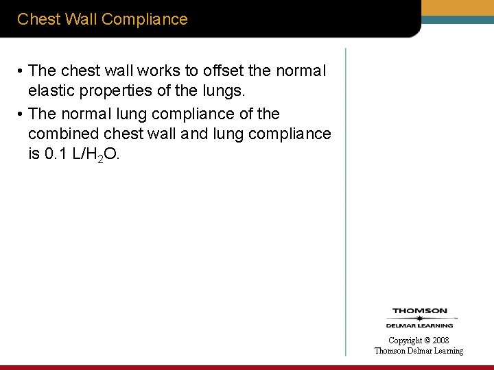 Chest Wall Compliance • The chest wall works to offset the normal elastic properties