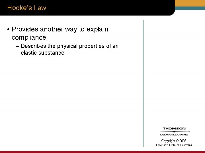 Hooke's Law • Provides another way to explain compliance – Describes the physical properties