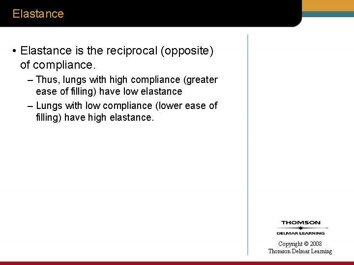 Elastance • Elastance is the reciprocal (opposite) of compliance. – Thus, lungs with high