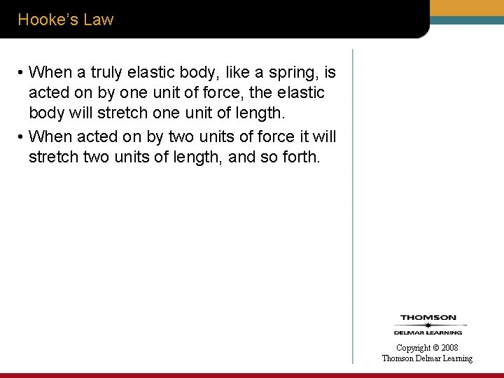Hooke's Law • When a truly elastic body, like a spring, is acted on