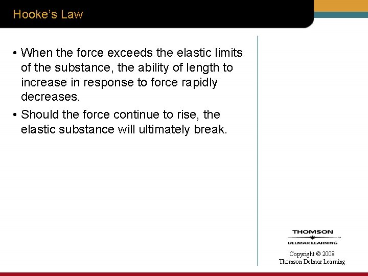 Hooke's Law • When the force exceeds the elastic limits of the substance, the