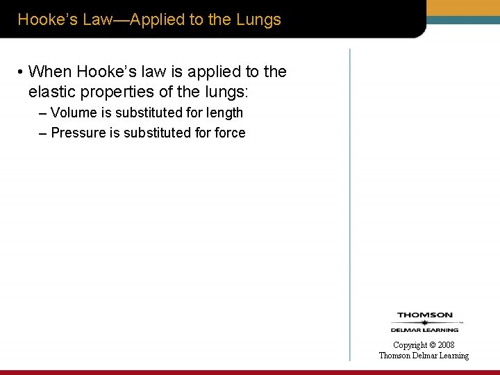 Hooke's Law—Applied to the Lungs • When Hooke's law is applied to the elastic