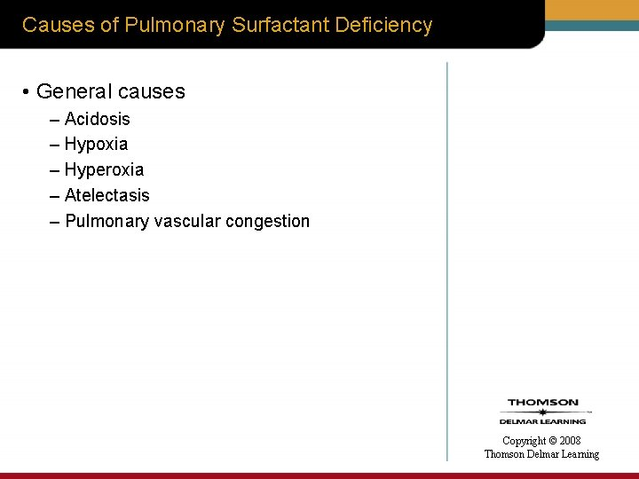 Causes of Pulmonary Surfactant Deficiency • General causes – Acidosis – Hypoxia – Hyperoxia
