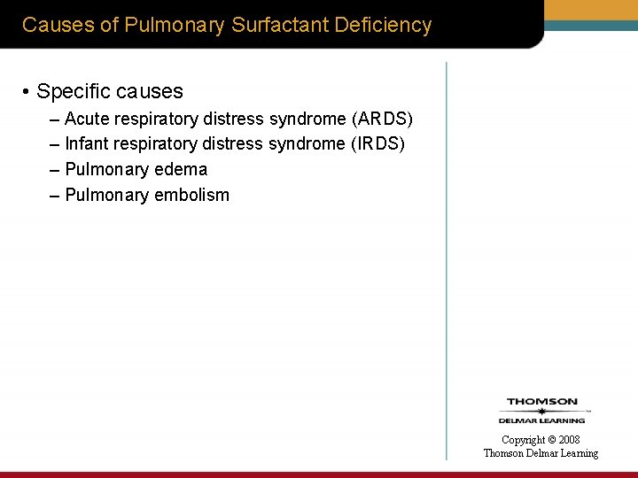 Causes of Pulmonary Surfactant Deficiency • Specific causes – Acute respiratory distress syndrome (ARDS)