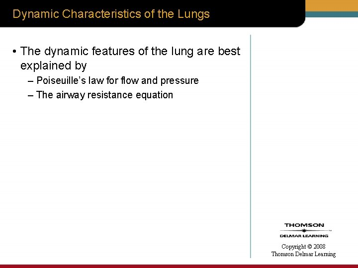 Dynamic Characteristics of the Lungs • The dynamic features of the lung are best