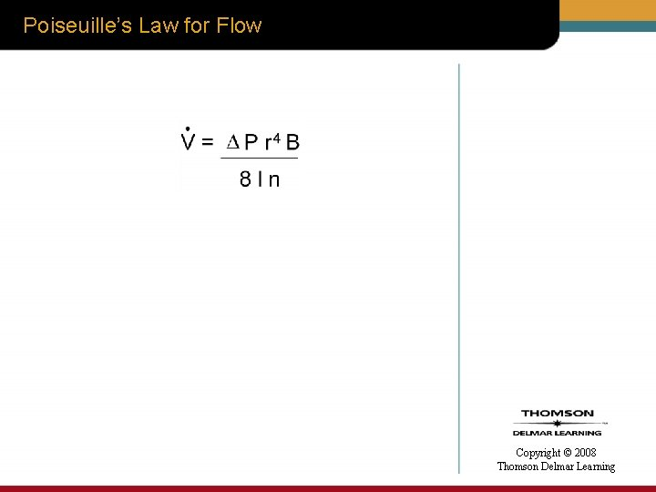 Poiseuille's Law for Flow • Copyright © 2008 Thomson Delmar Learning