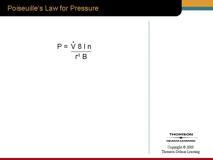 Poiseuille's Law for Pressure • P= V 8 ln r 4 B Copyright ©