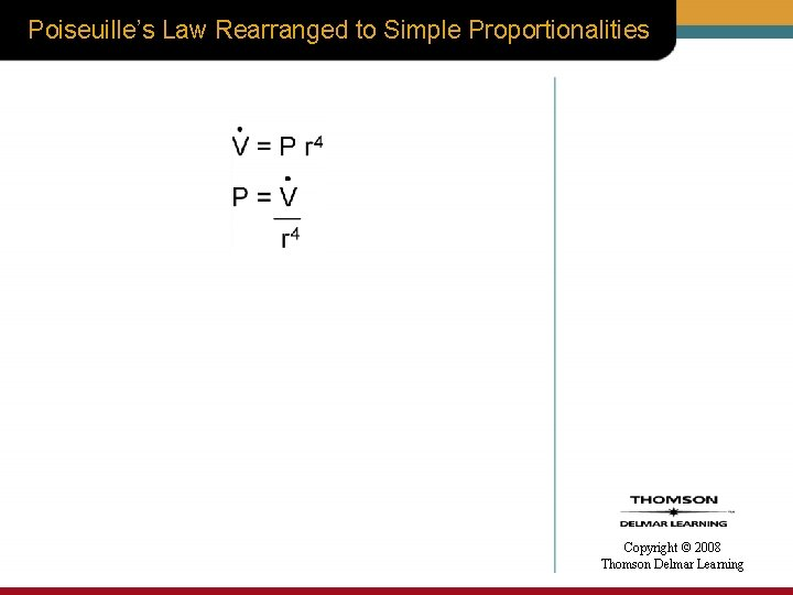 Poiseuille's Law Rearranged to Simple Proportionalities • Copyright © 2008 Thomson Delmar Learning