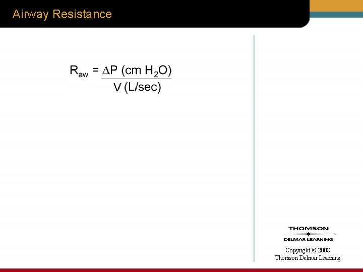 Airway Resistance Copyright © 2008 Thomson Delmar Learning