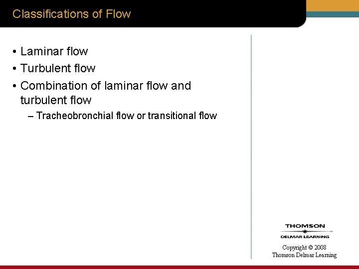 Classifications of Flow • Laminar flow • Turbulent flow • Combination of laminar flow
