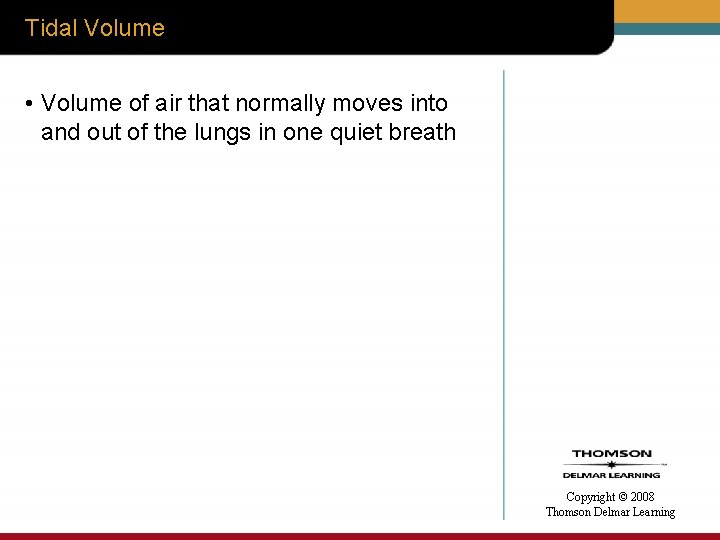 Tidal Volume • Volume of air that normally moves into and out of the