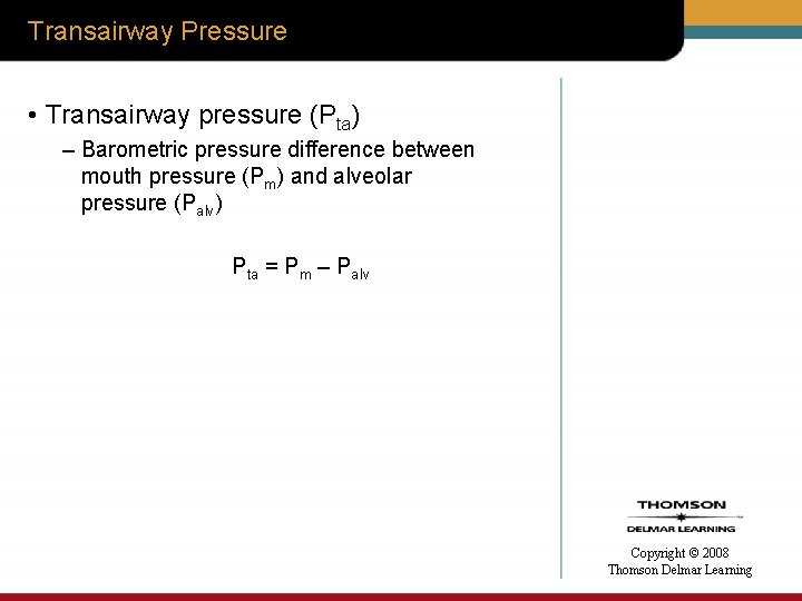 Transairway Pressure • Transairway pressure (Pta) – Barometric pressure difference between mouth pressure (Pm)