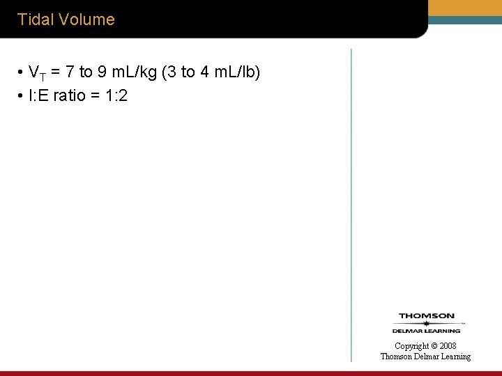 Tidal Volume • VT = 7 to 9 m. L/kg (3 to 4 m.