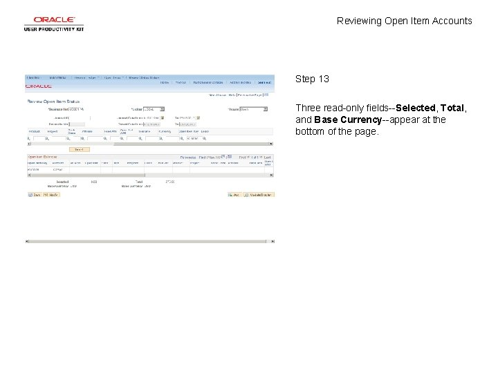 Reviewing Open Item Accounts Step 13 Three read-only fields--Selected, Total, and Base Currency--appear at