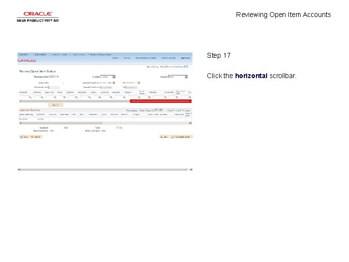 Reviewing Open Item Accounts Step 17 Click the horizontal scrollbar.