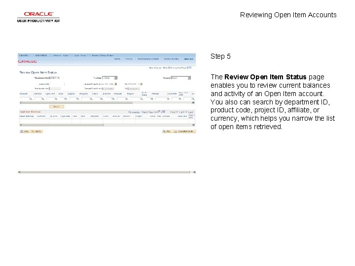 Reviewing Open Item Accounts Step 5 The Review Open Item Status page enables you