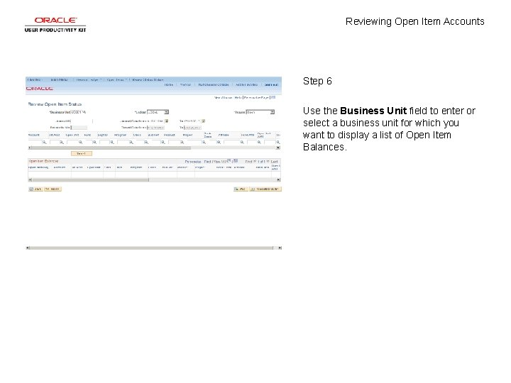 Reviewing Open Item Accounts Step 6 Use the Business Unit field to enter or