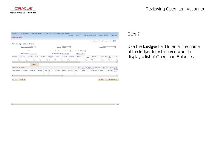 Reviewing Open Item Accounts Step 7 Use the Ledger field to enter the name